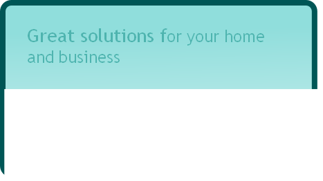 Great solutions for your home and business